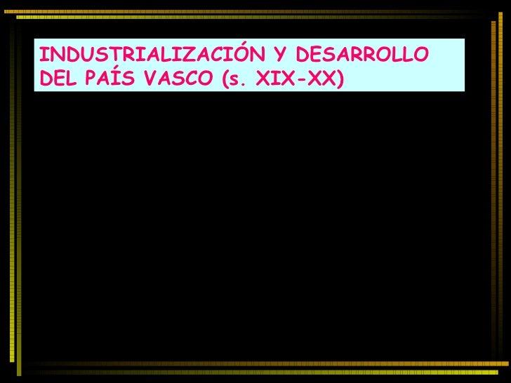 INDUSTRIALIZACIÓN Y DESARROLLO  DEL PAÍS VASCO (s. XIX-XX)