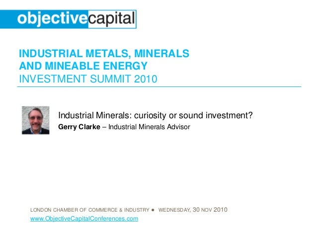 INDUSTRIAL METALS, MINERALS AND MINEABLE ENERGY INVESTMENT SUMMIT 2010 LONDON CHAMBER OF COMMERCE & INDUSTRY ● WEDNESDAY, ...