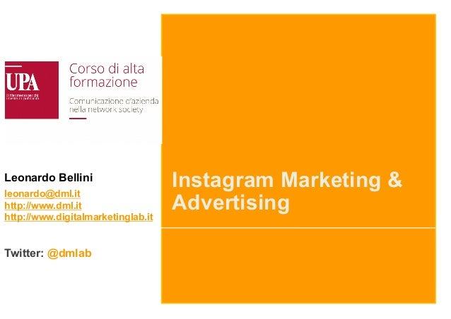 Instagram Marketing & Advertising Leonardo Bellini leonardo@dml.it http://www.dml.it http://www.digitalmarketinglab.it Twi...