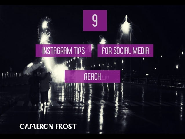 INSTAGRAM TIPS  9  FOR SOCIAL MEDIA  REACH  CAMERON FROST