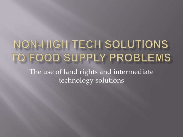Non-high tech solutions to food supply problems<br />The use of land rights and intermediate technology solutions<br />