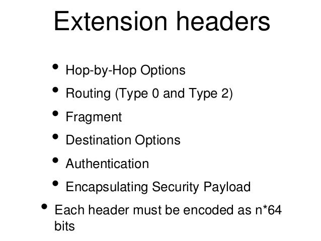 Extension headers  • Hop-by-Hop Options  • Routing (Type 0 and Type 2)  • Fragment  • Destination Options  • Authenticatio...