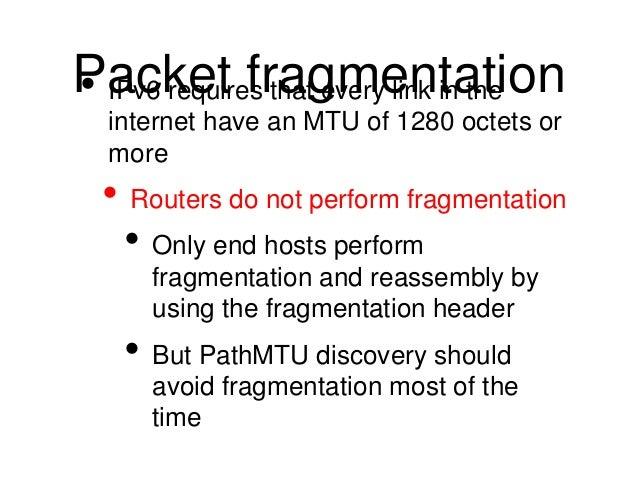 P• aIPvc6 kreequtir efsr thaatg evmerye linnk tina thtei on  internet have an MTU of 1280 octets or  more  • Routers do no...