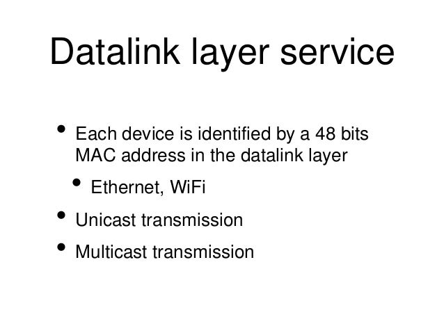 Datalink layer service  • Each device is identified by a 48 bits  MAC address in the datalink layer  • Ethernet, WiFi  • U...