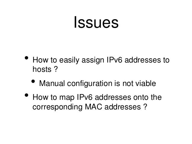 Issues  • How to easily assign IPv6 addresses to  hosts ?  • Manual configuration is not viable  • How to map IPv6 address...