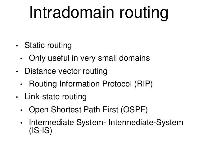 Intradomain routing  • Static routing  • Only useful in very small domains  • Distance vector routing  • Routing Informati...