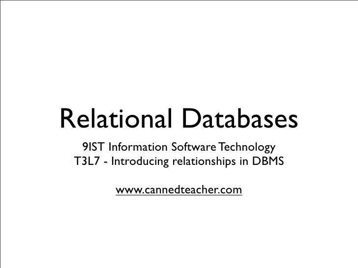 Relational Databases   9IST Information Software Technology  T3L7 - Introducing relationships in DBMS          www.cannedt...