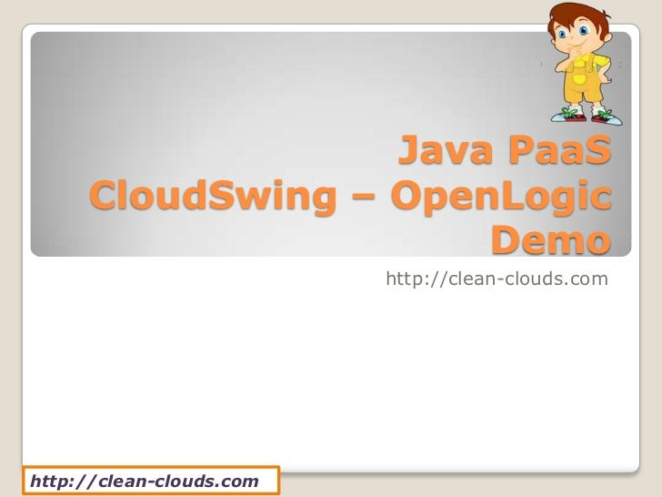 Java PaaS     CloudSwing – OpenLogic                      Demo                          http://clean-clouds.comhttp://clea...