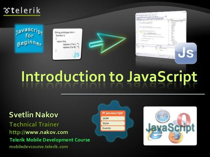 Svetlin Nakov Telerik Mobile Development Course mobiledevcourse.telerik.com Technical Trainer http:// www.nakov.com