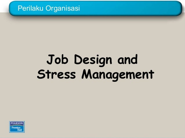 Perilaku Organisasi      Job Design and     Stress Management