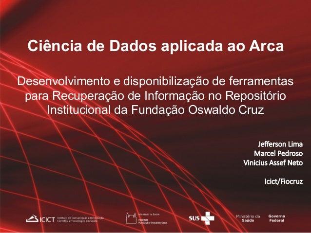 Ciência de Dados aplicada ao Arca Desenvolvimento e disponibilização de ferramentas para Recuperação de Informação no Repo...