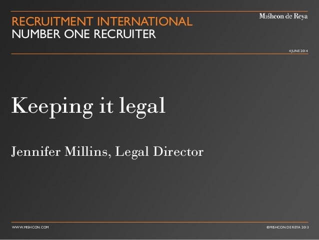 WWW.MISHCON.COM ©MISHCON DE REYA 2013 4 JUNE 2014 RECRUITMENT INTERNATIONAL NUMBER ONE RECRUITER Keeping it legal Jennifer...