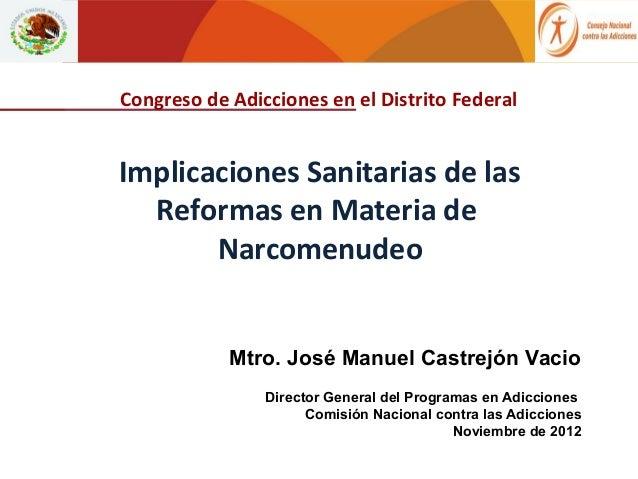 Congreso de Adicciones en el Distrito FederalImplicaciones Sanitarias de las  Reformas en Materia de       Narcomenudeo   ...