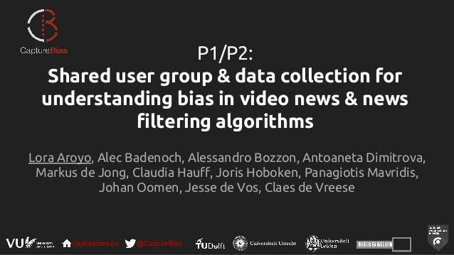 capturebias.eu @CaptureBias P1/P2: Shared user group & data collection for understanding bias in video news & news filteri...