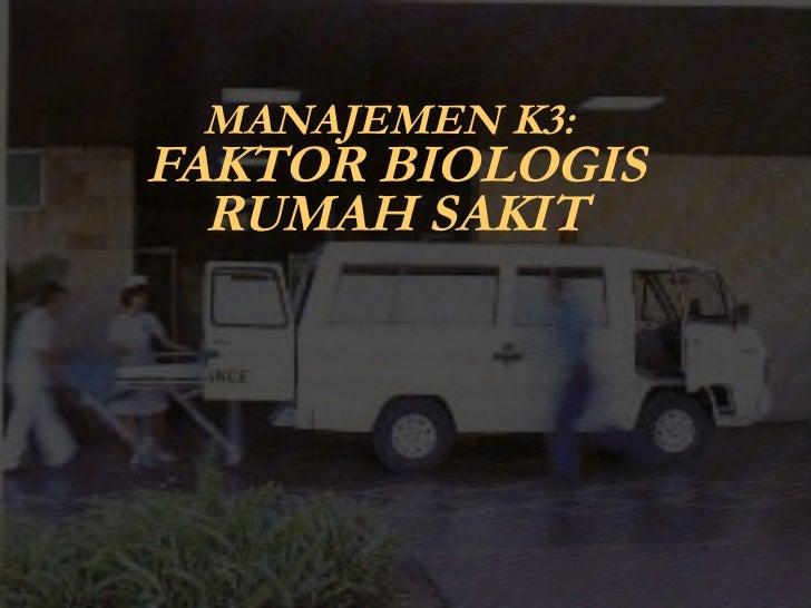 MANAJEMEN K3:   FAKTOR BIOLOGIS RUMAH SAKIT