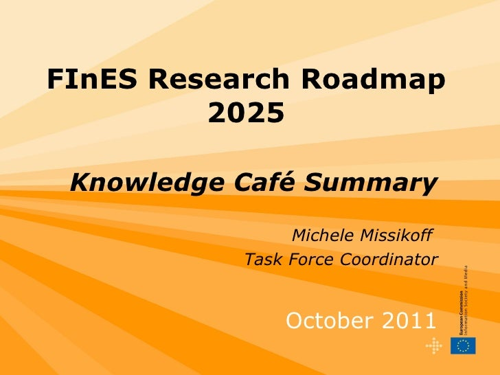 FInES Research Roadmap 2025 Knowledge Café Summary Michele Missikoff  Task Force Coordinator October 2011