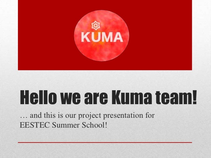 Hello we are Kuma team!… and this is our project presentation forEESTEC Summer School!