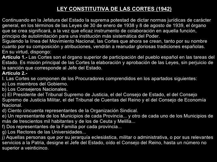 LEY CONSTITUTIVA DE LAS CORTES (1942) Continuando en la Jefatura del Estado la suprema potestad de dictar normas jurídicas...