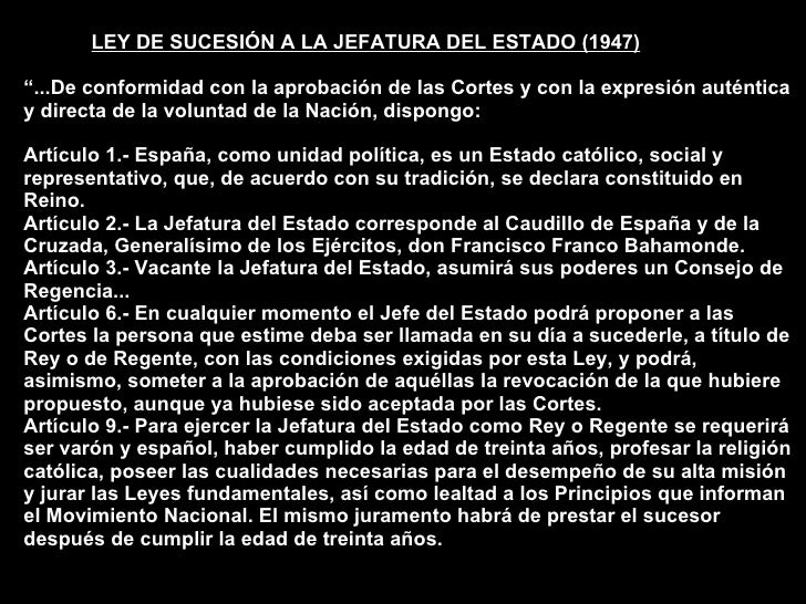 """LEY DE SUCESIÓN A LA JEFATURA DEL ESTADO (1947) """"...De conformidad con la aprobación de las Cortes y con la expresión auté..."""