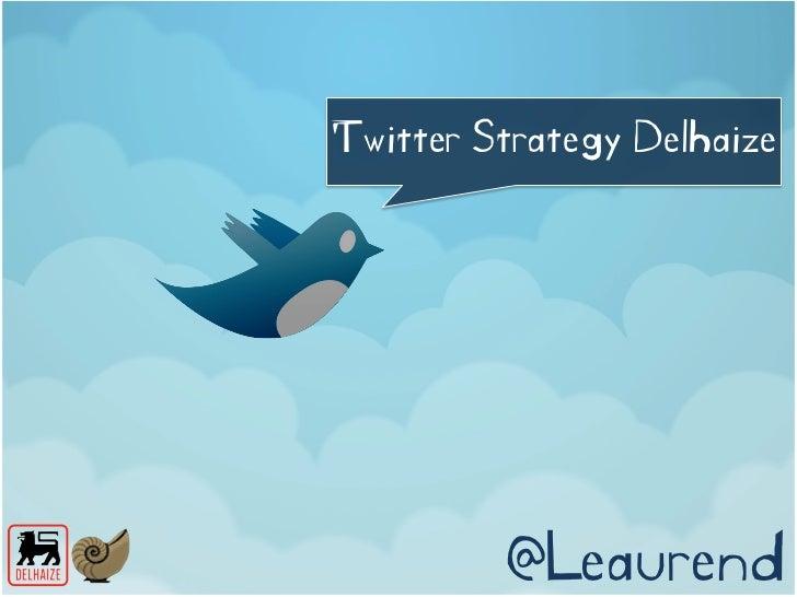 Twitter Strategy Delhaize         @Leaurend
