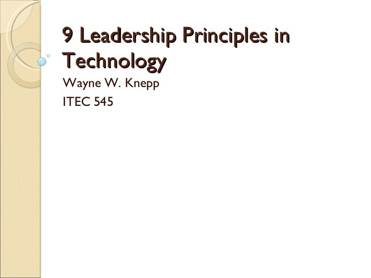9 Leadership Principles in Technology Wayne W. Knepp ITEC 545