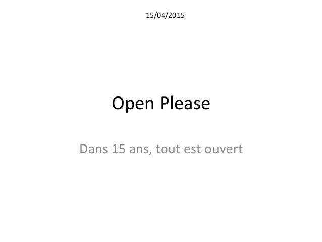 Open  Please   Dans  15  ans,  tout  est  ouvert   15/04/2015