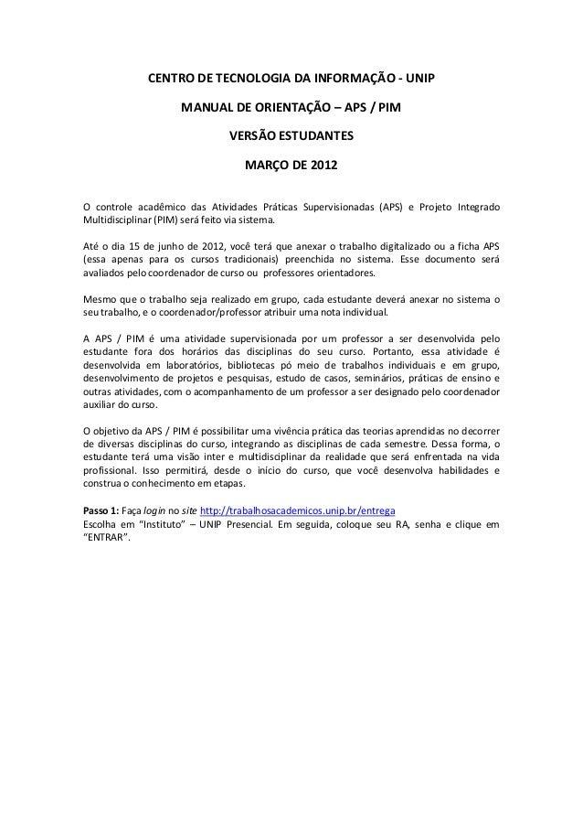 CENTRO DE TECNOLOGIA DA INFORMAÇÃO - UNIP  MANUAL DE ORIENTAÇÃO – APS / PIM  VERSÃO ESTUDANTES  MARÇO DE 2012  O controle ...