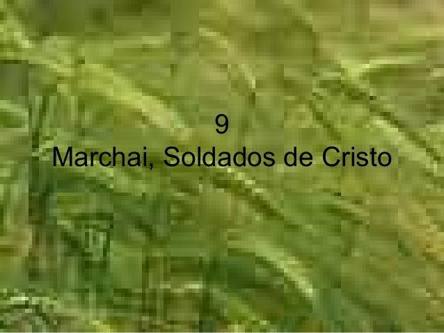 9 Marchai, Soldados de Cristo