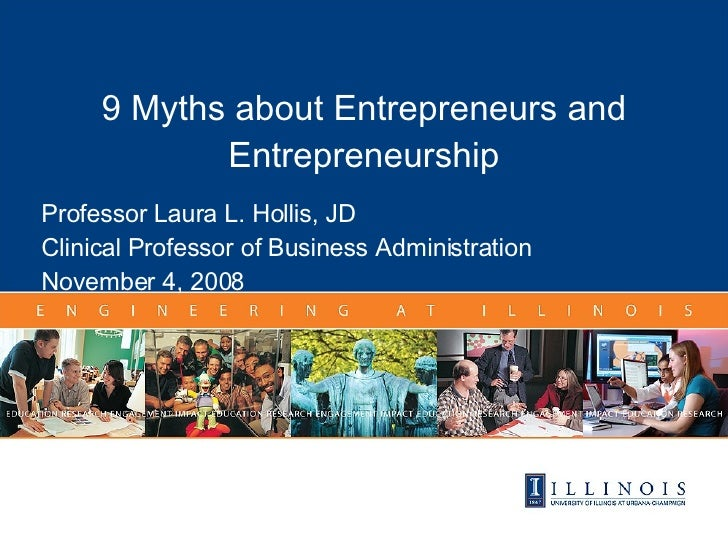 in Title 9 Myths about Entrepreneurs and Entrepreneurship Professor Laura L. Hollis, JD Clinical Professor of Business Adm...