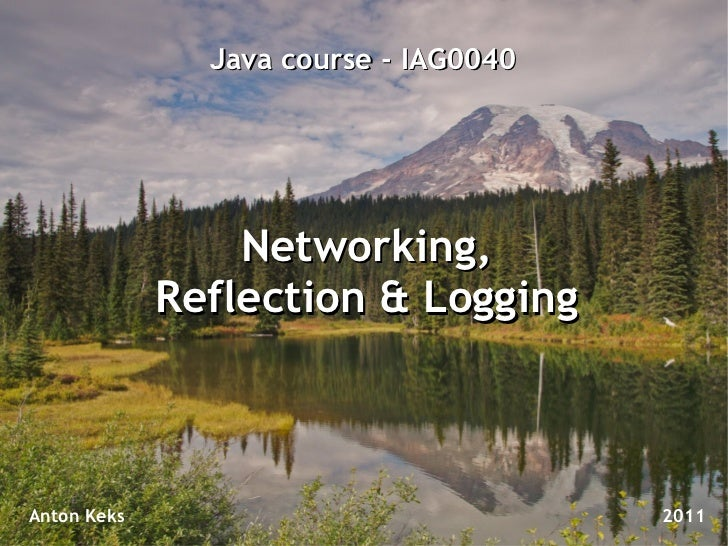 Java course - IAG0040                 Networking,             Reflection & LoggingAnton Keks                             2...