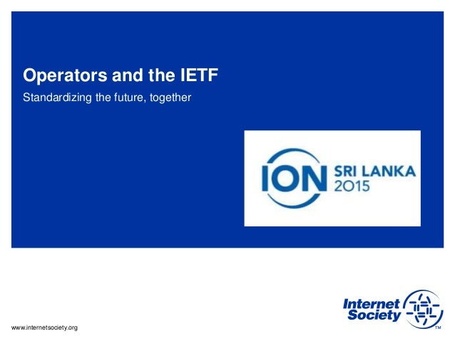www.internetsociety.org Operators and the IETF Standardizing the future, together