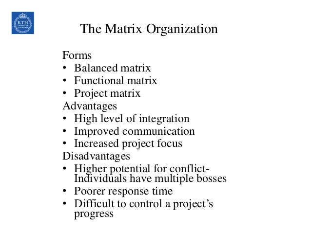 advantages and disadvantages of matrix structure Matrix structure diagram is one of the most commonly used reporting structures a company can implement to emphasize efficiency, creativity and innovation read on to learn what is a matrix structure diagram, matrix structure diagram examples and the advantages and disadvantages for both company and staff.