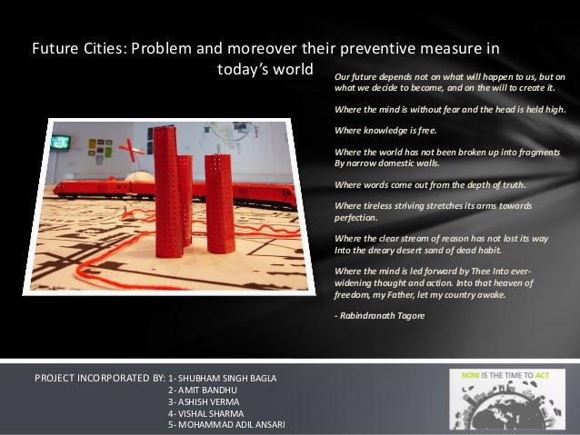 Future Cities: Problem and moreover their preventive measure in today's world Our future depends not on what will happen t...