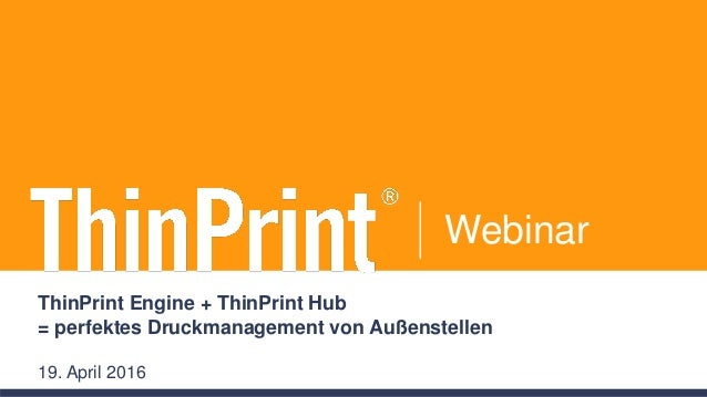 Webinar ThinPrint Engine + ThinPrint Hub = perfektes Druckmanagement von Außenstellen 19. April 2016
