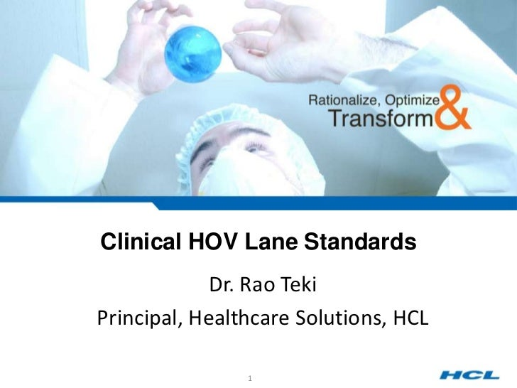Clinical HOV Lane Standards<br />Dr. Rao Teki<br />Principal, Healthcare Solutions, HCL<br />