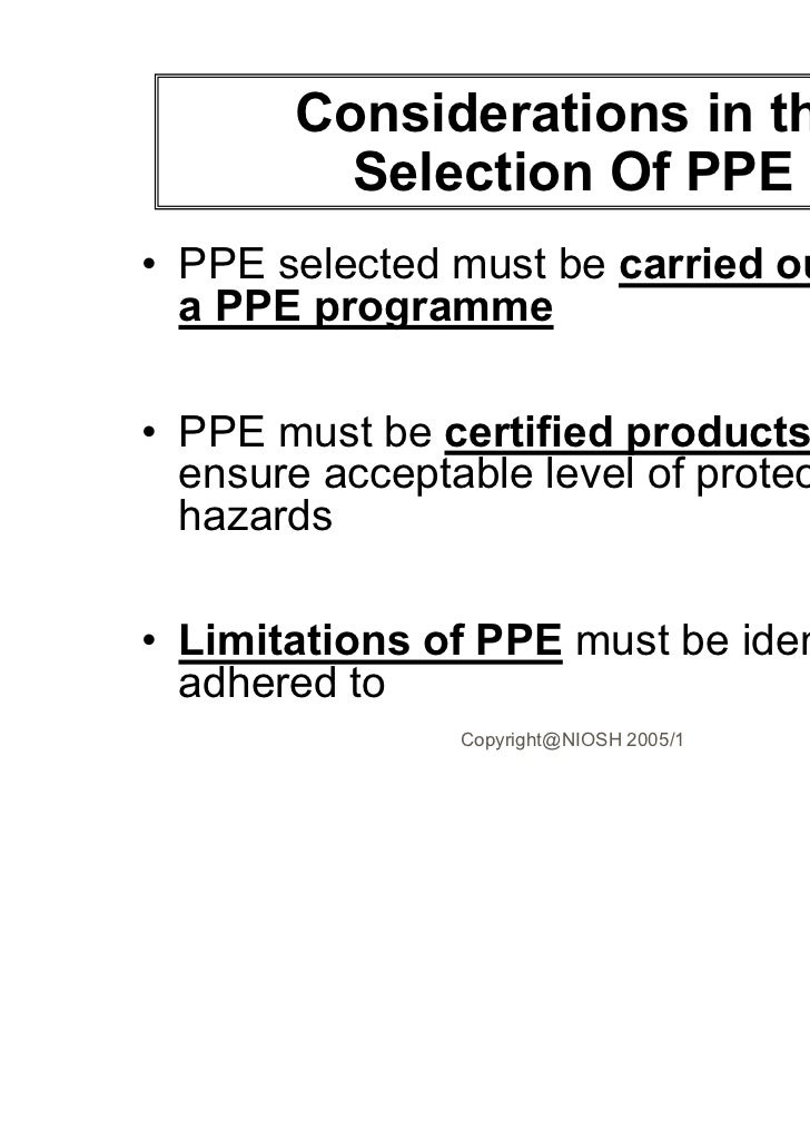Considerations in the         Selection Of PPE• PPE selected must be carried out under  a PPE programme• PPE must be certi...