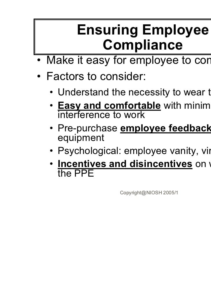 Ensuring Employee          Compliance• Make it easy for employee to comply• Factors to consider:  • Understand the necessi...