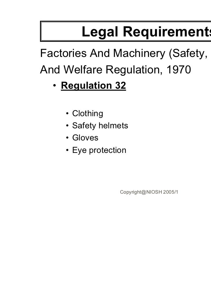 Legal RequirementsFactories And Machinery (Safety, HealthAnd Welfare Regulation, 1970  • Regulation 32    •   Clothing    ...