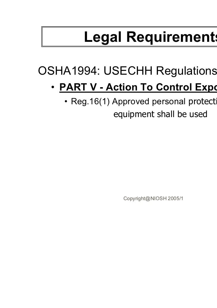 Legal RequirementsOSHA1994: USECHH Regulations 2000  • PART V - Action To Control Exposure    • Reg.16(1) Approved persona...