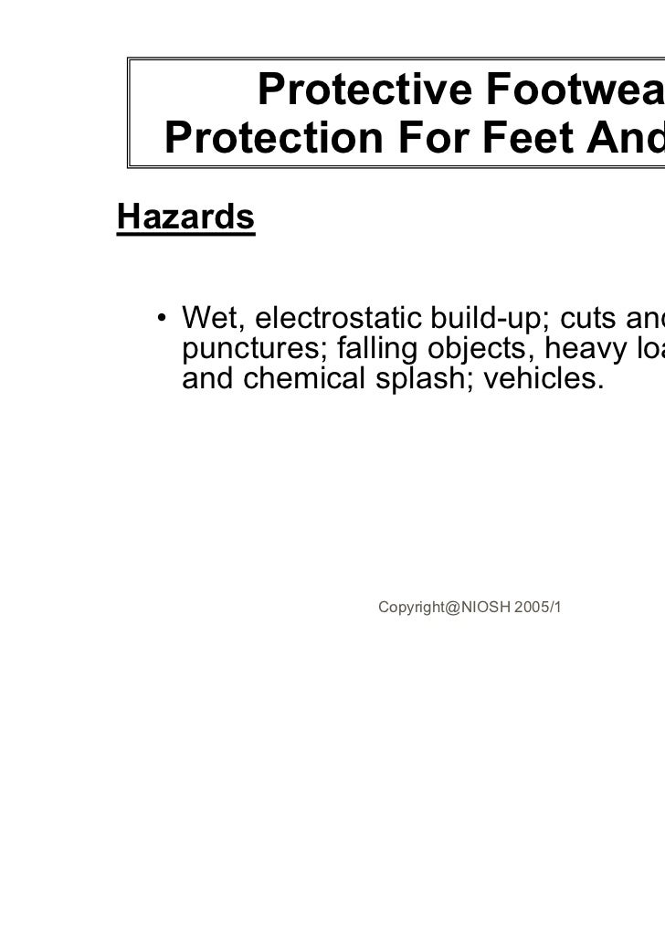 Protective Footwear  Protection For Feet And ToesHazards  • Wet, electrostatic build-up; cuts and    punctures; falling ob...