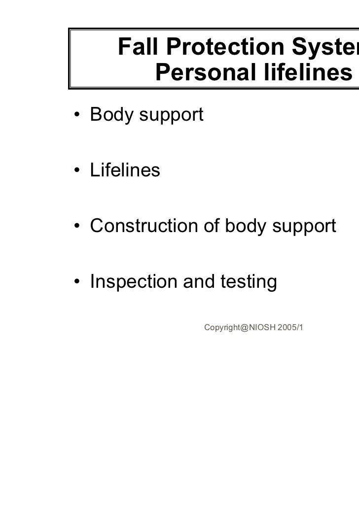 Fall Protection Systems        Personal lifelines• Body support• Lifelines• Construction of body support• Inspection and t...