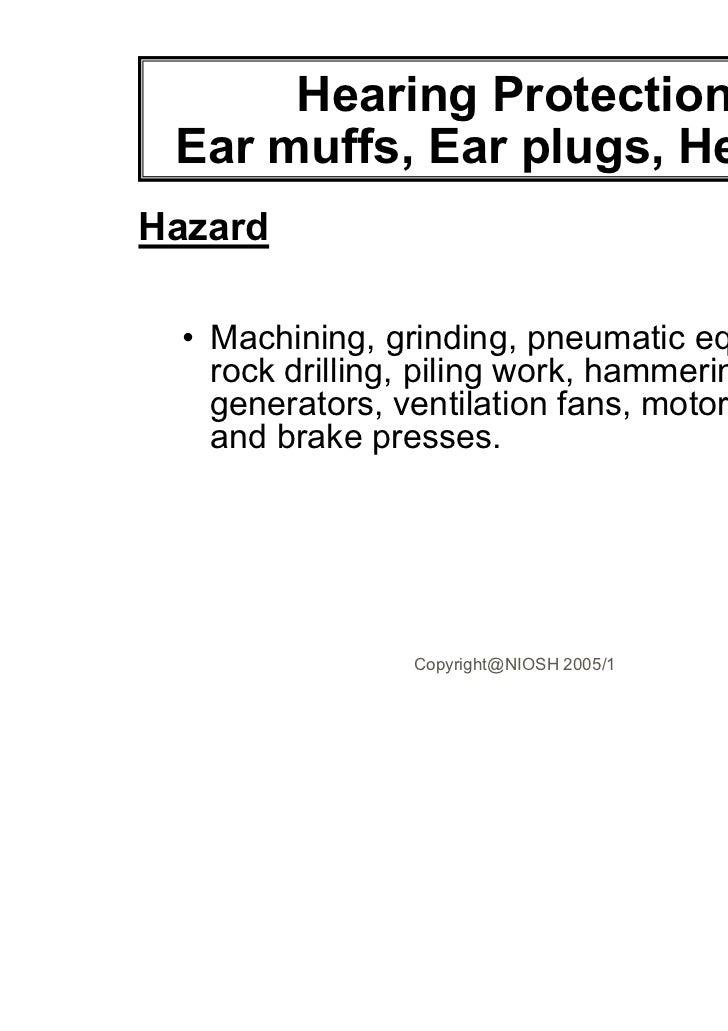 Hearing Protection Ear muffs, Ear plugs, HelmetsHazard  • Machining, grinding, pneumatic equipment,    rock drilling, pili...