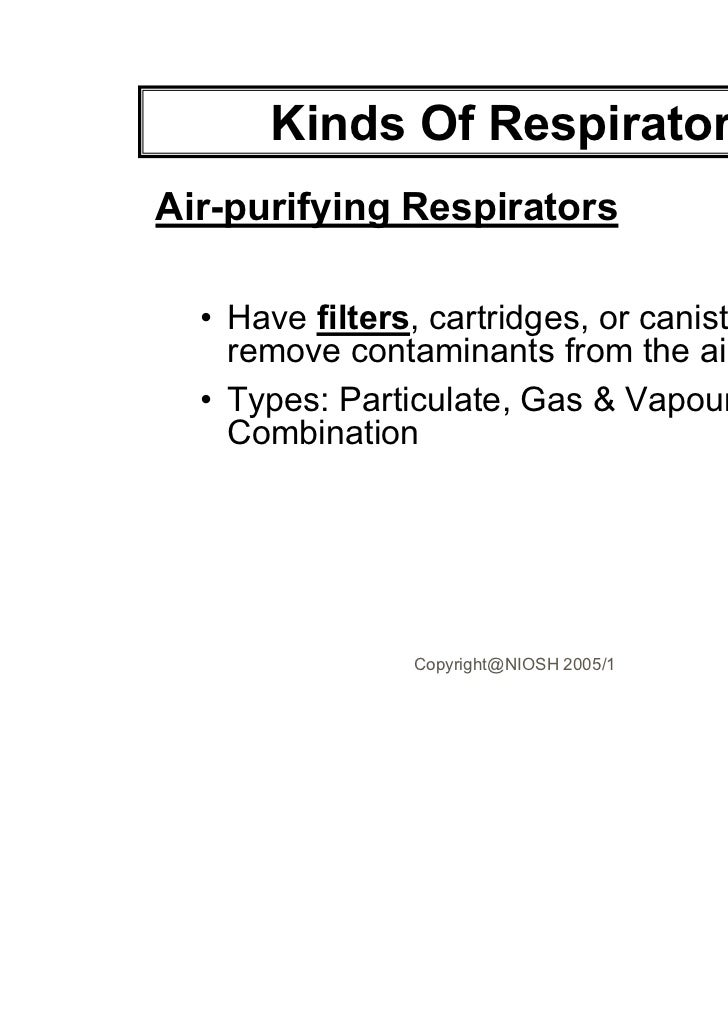 Kinds Of RespiratorsAir-purifying Respirators  • Have filters, cartridges, or canisters that    remove contaminants from t...