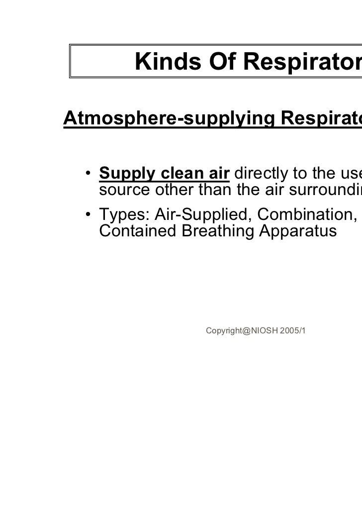 Kinds Of RespiratorsAtmosphere-supplying Respirators  • Supply clean air directly to the user from a    source other than ...