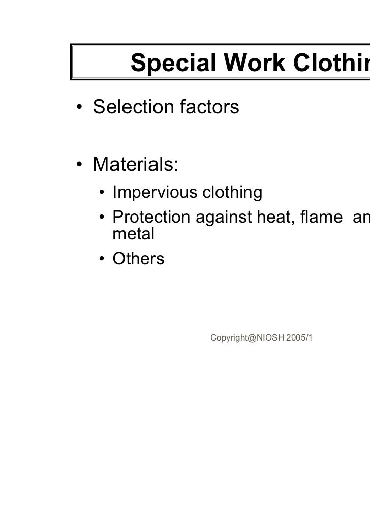 Special Work Clothing• Selection factors• Materials:  • Impervious clothing  • Protection against heat, flame and hot    m...