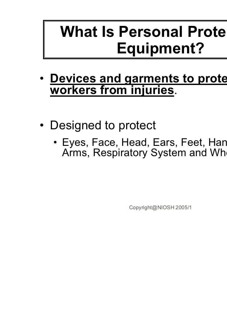 What Is Personal Protective           Equipment?• Devices and garments to protect  workers from injuries.• Designed to pro...