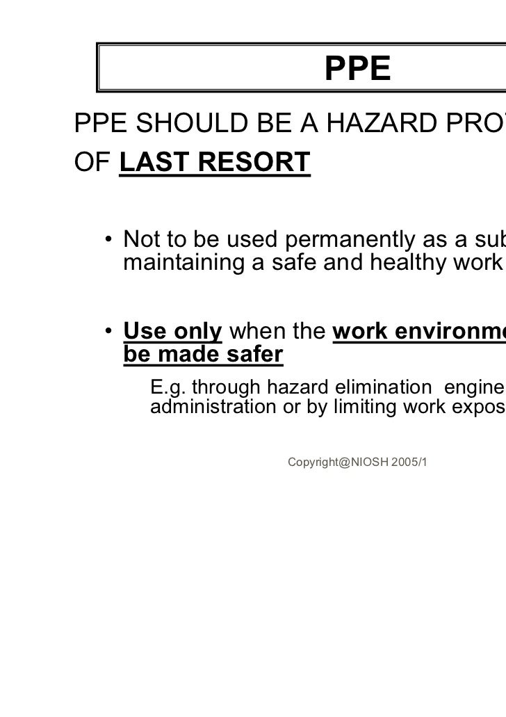 PPEPPE SHOULD BE A HAZARD PROTECTIONOF LAST RESORT • Not to be used permanently as a substitute for   maintaining a safe a...