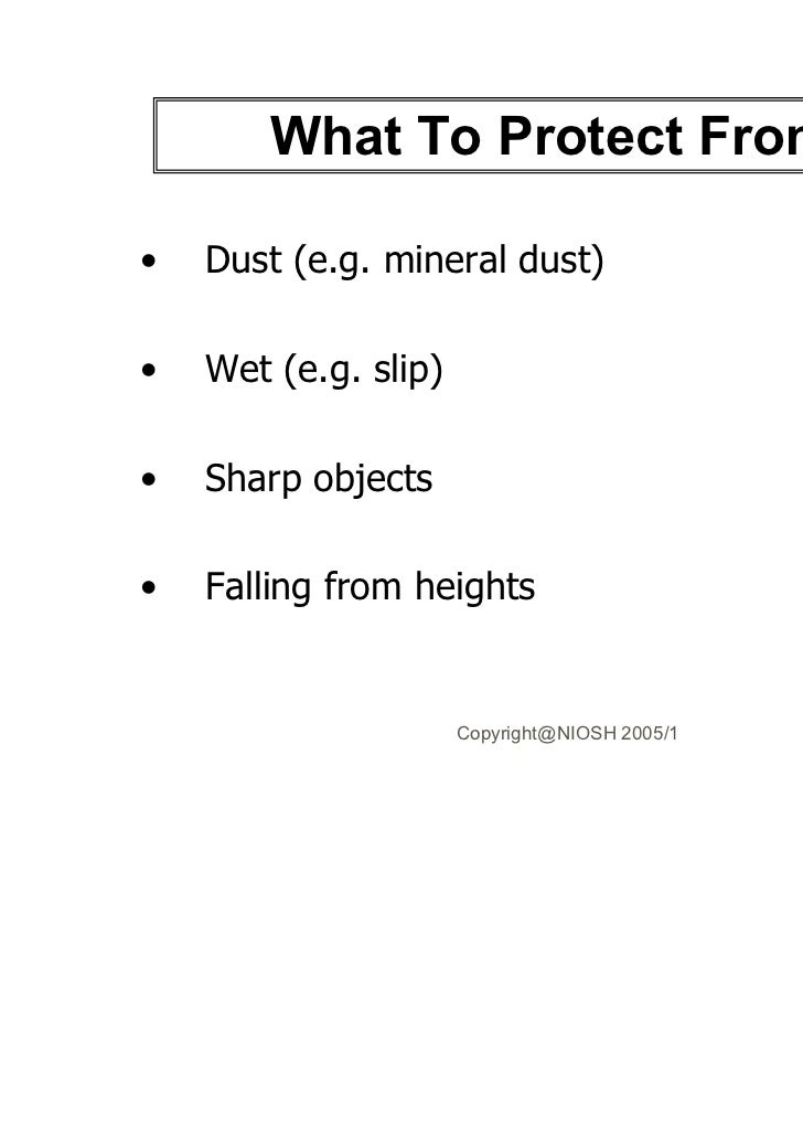 What To Protect From?•   Dust (e.g. mineral dust)•   Wet (e.g. slip)•   Sharp objects•   Falling from heights             ...