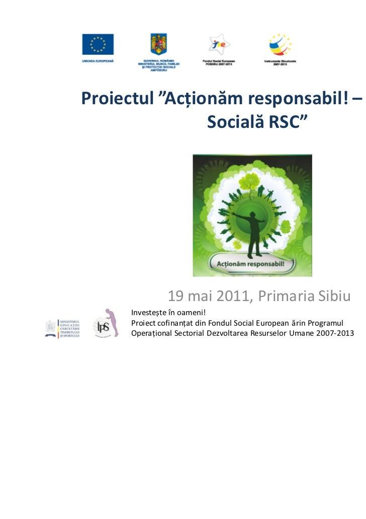 """Proiectul """"Acționăm responsabil! – Rețeaua                Socială RSC""""              19 mai 2011, Primaria Sibiu     Invest..."""