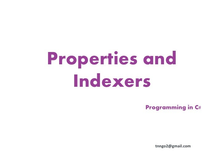 Properties and   Indexers          Programming in C#             tnngo2@gmail.com